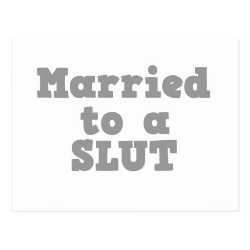 MARRIED TO A SLUT POSTCARD