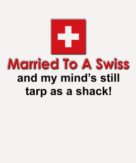 Married to a Swiss Tshirt