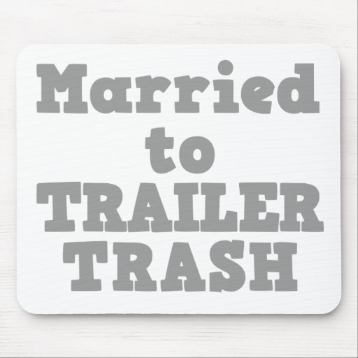 MARRIED TO A TRAILER TRASH MOUSE PADS