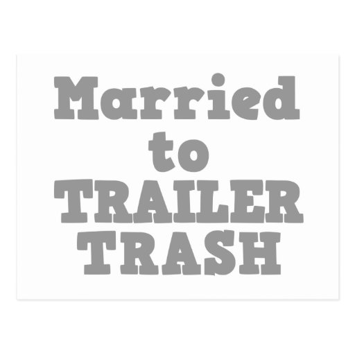 MARRIED TO A TRAILER TRASH POSTCARD