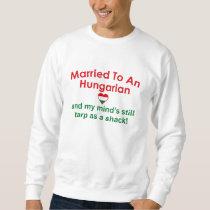 Married To An Hungarian ... Sweatshirt