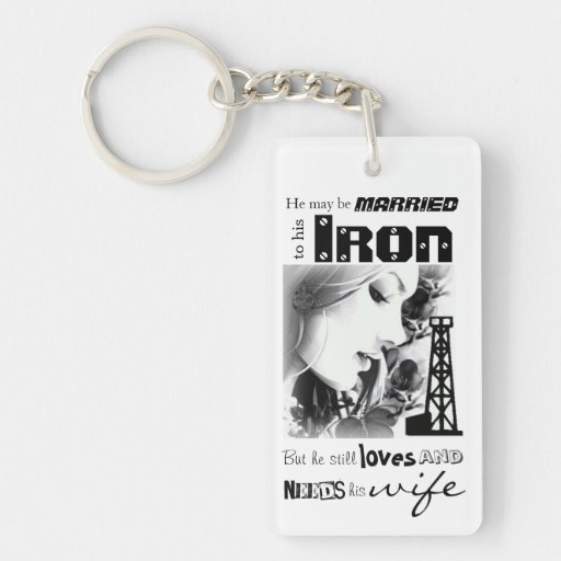 Married to IRON, loves & needs his WIFE Acrylic Keychains
