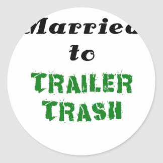 Married to Trailer Trash Classic Round Sticker