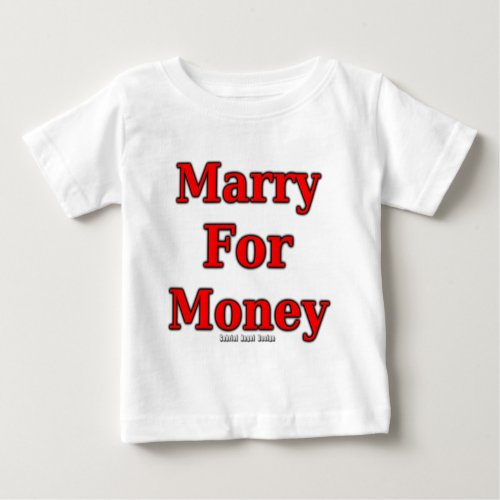 Marry for Money Baby T_Shirt