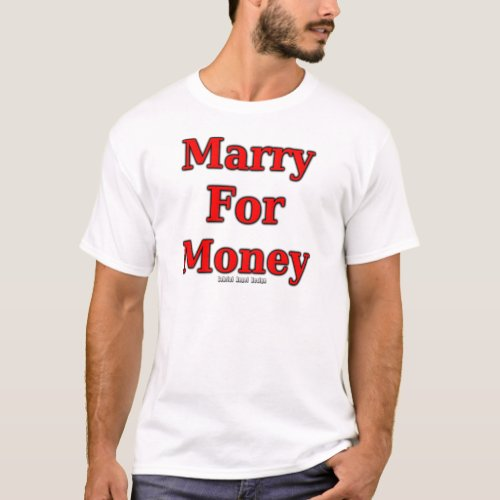 Marry for Money T_Shirt