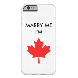 MARRY ME I'M CANADIAN PHONE CASE BARELY THERE iPhone 6 CASE