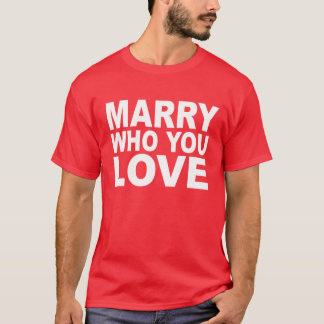 MARRY WHO YOU LOVE T-Shirt