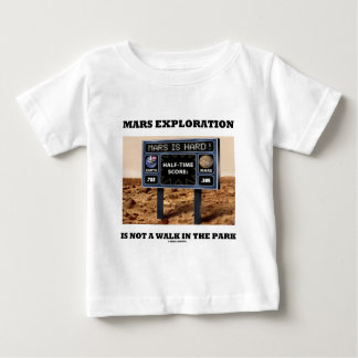 Mars Exploration Is Not A Walk In The Park (Sign) Baby T-Shirt