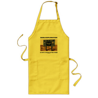 Mars Exploration Is Not A Walk In The Park (Sign) Long Apron