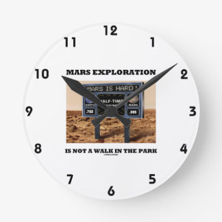 Mars Exploration Is Not A Walk In The Park (Sign) Round Clock