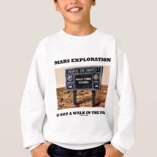 Mars Exploration Is Not A Walk In The Park (Sign) Sweatshirt