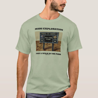 Mars Exploration Is Not A Walk In The Park (Sign) T-Shirt