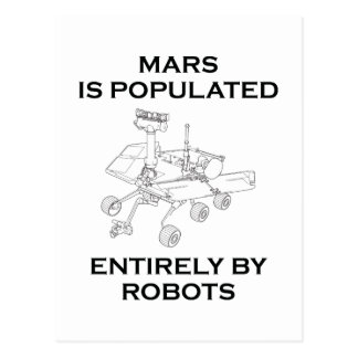 Mars Is Populated Entirely By Robots Postcard