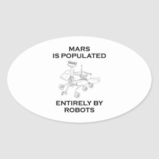 Mars Is Populated Entirely By Robots Oval Sticker