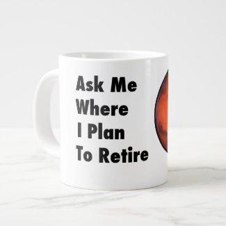 """Mars """"Retirement"""" Jumbo Mug -- 20oz."""