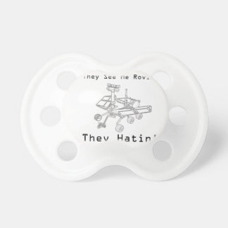 Mars Rover They See Me Rovin They Hatin Pacifier