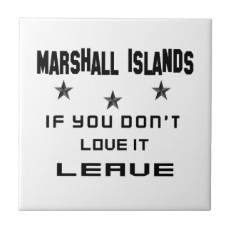 Marshall Islands If you don't love it, Leave Ceramic Tile