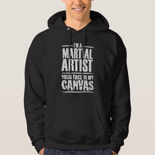 Martial Artist – Your face is my canvas Hoodie