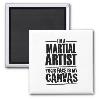 Martial Artist – Your face is my canvas Magnets