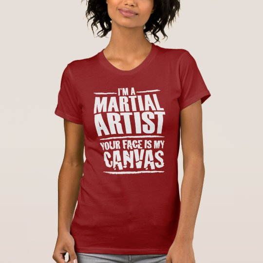 Martial Artist – Your face is my canvas T-Shirt
