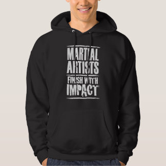 Martial Artists Finish With Impact Hoodie