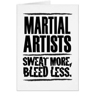 Martial Artists Sweat More, Bleed Less Card