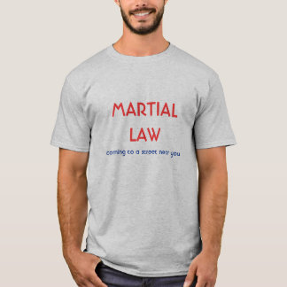 MARTIAL LAW, coming to a street near you T-Shirt