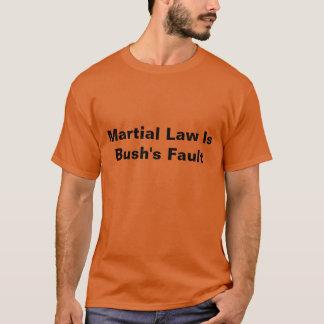 Martial Law Is Bush's Fault T-Shirt