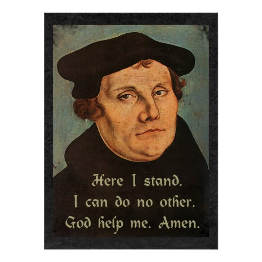 Martin Luther - Here I Stand Quotation Posters