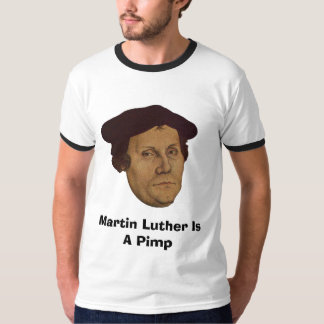Martin Luther Is A Pimp Tee Shirt