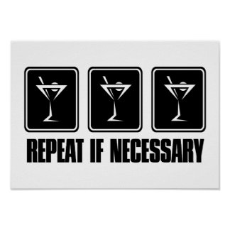 Martini Drink Signs - Repeat if Necessary Poster