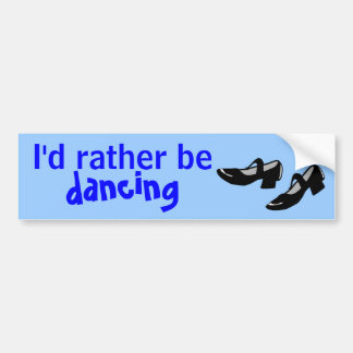 Mary Janes Dance Shoes Id Rather Be Dancing Car Bumper Sticker