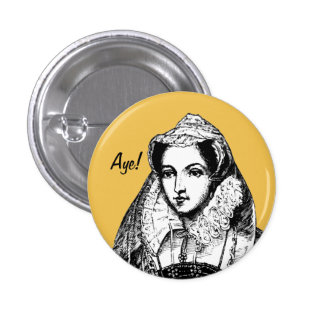 Mary Queen of Scots Aye Badge Button