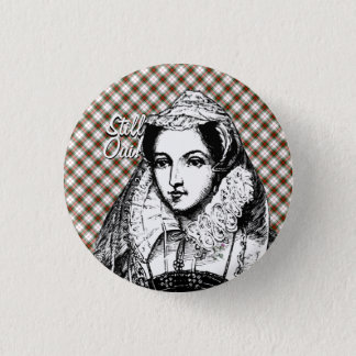 Mary Queen of Scots Still Yes Badge Button