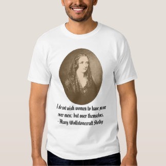 Mary Shelley, I do not wish women to have power... T Shirt