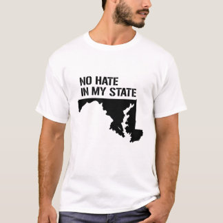 Maryland: No Hate In My State T-Shirt