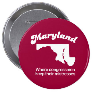 Maryland - Where congress keeps their mistresses T Buttons
