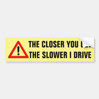 Más cercano usted consigue a más lentamente me pegatina para auto