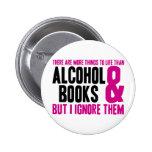 Más cosas a la vida que el alcohol y los libros pin