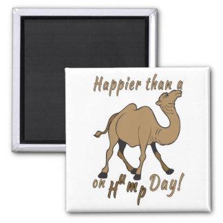 Más feliz que un camello el día de chepa imán cuadrado
