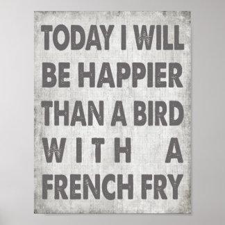 Más feliz que un pájaro con patatas fritas póster