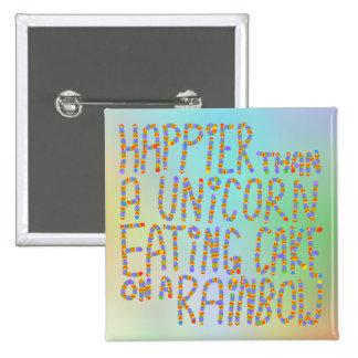 Más feliz que un unicornio que come la torta en un pin cuadrado