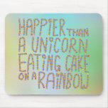 Más feliz que un unicornio que come la torta en un alfombrillas de ratón