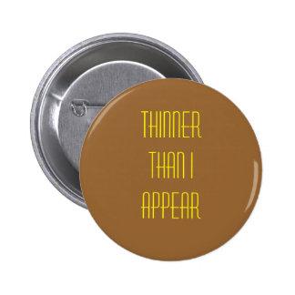 Más fino que mí aparezco botón pin redondo de 2 pulgadas