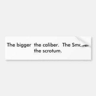 Más grande es el calibre.  Más pequeño es el scro… Pegatina De Parachoque
