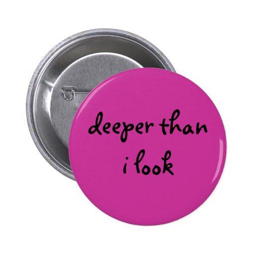 más profundo que mí miro el botón pins