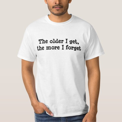 Más viejo consigo más que olvido la camisa