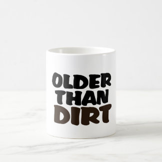 Más viejo que la suciedad taza de café