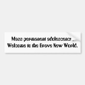 Mass permanent adolescence. Welcome to the Brav... Car Bumper Sticker