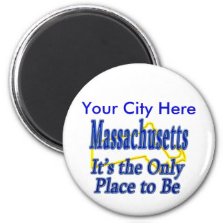 Massachusetts  It's the Only Place to Be Magnet